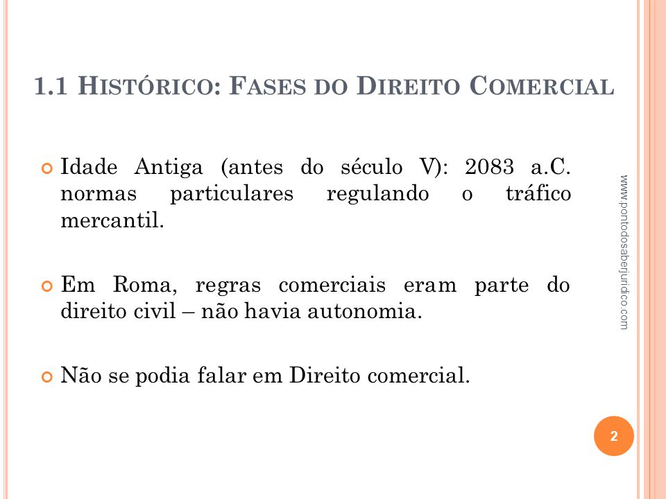 1.1.1 F ASES DO D IREITO C OMERCIAL 1ª fase: das Corporações de Ofício Na Idade Média (séc.V ao XV) o comércio avança - surgem a classe burguesa e o comércio, sobretudo o marítimo.