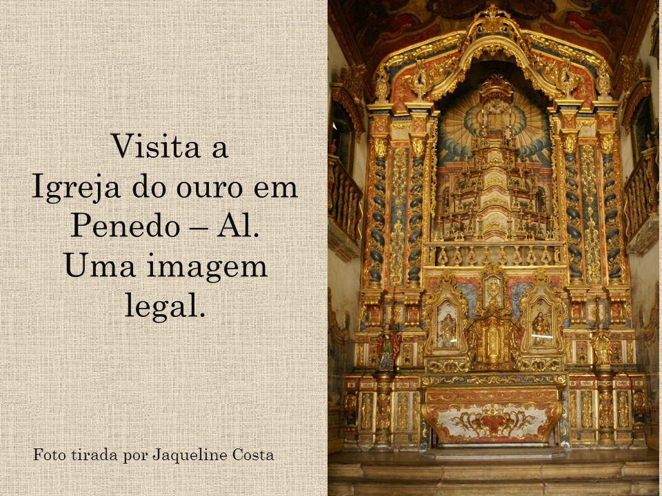 Visita a Igreja do ouro em Penedo – Al. Uma imagem legal. Foto tirada por Jaqueline Costa