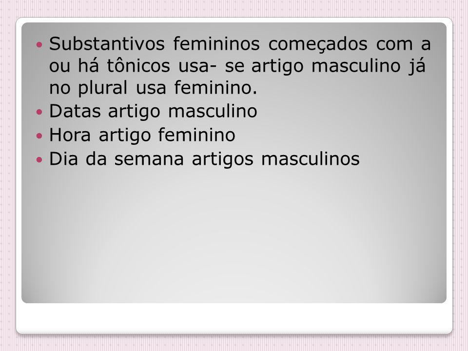 Substantivos femininos começados com a ou há tônicos usa- se artigo masculino já no plural usa feminino. Datas artigo masculino Hora artigo feminino D