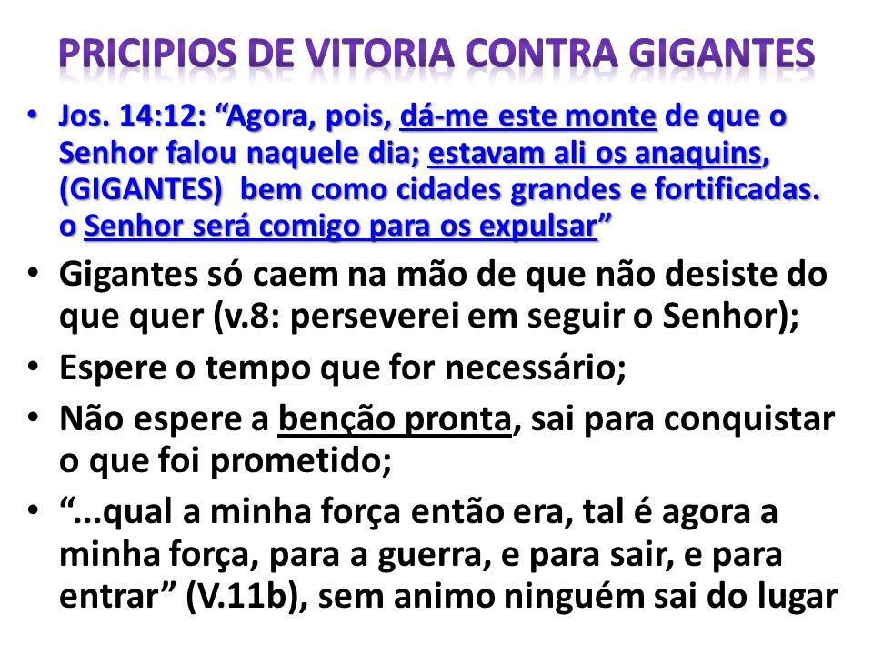 Jos. 14:12: Agora, pois, dá-me este monte de que o Senhor falou naquele dia; estavam ali os anaquins, (GIGANTES) bem como cidades grandes e fortificad