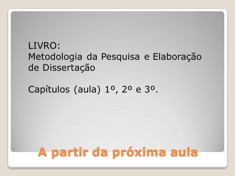 A partir da próxima aula LIVRO: Metodologia da Pesquisa e Elaboração de Dissertação Capítulos (aula) 1º, 2º e 3º.