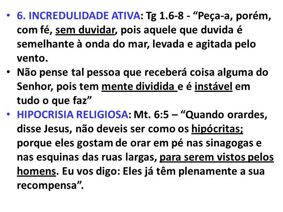 6. INCREDULIDADE ATIVA: Tg 1.6-8 - Peça-a, porém, com fé, sem duvidar, pois aquele que duvida é semelhante à onda do mar, levada e agitada pelo vento.
