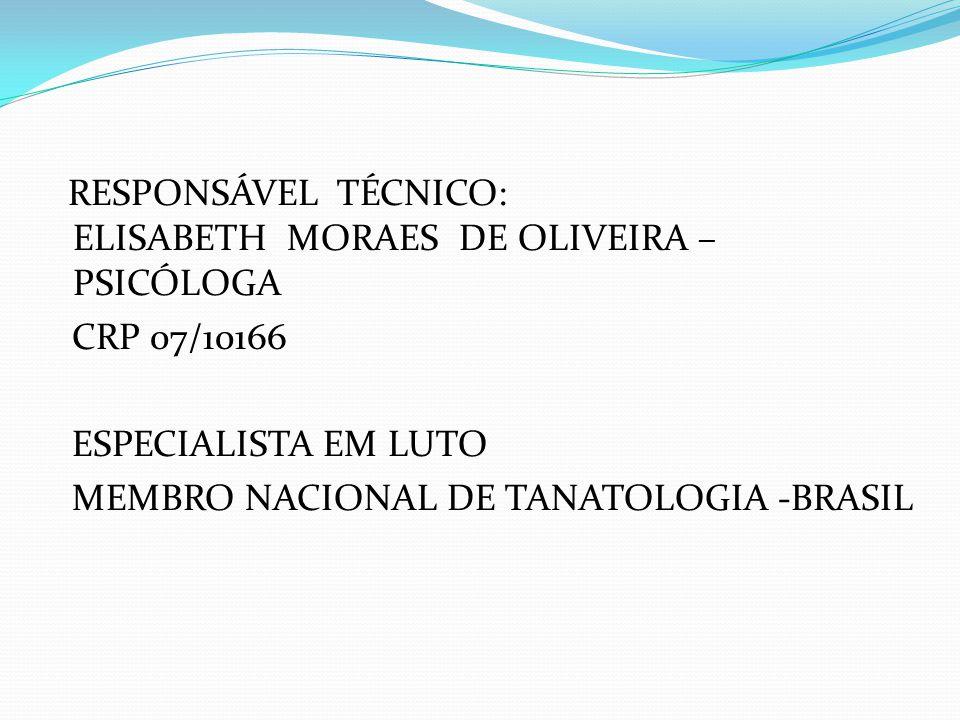RESPONSÁVEL TÉCNICO: ELISABETH MORAES DE OLIVEIRA – PSICÓLOGA CRP 07/10166 ESPECIALISTA EM LUTO MEMBRO NACIONAL DE TANATOLOGIA -BRASIL