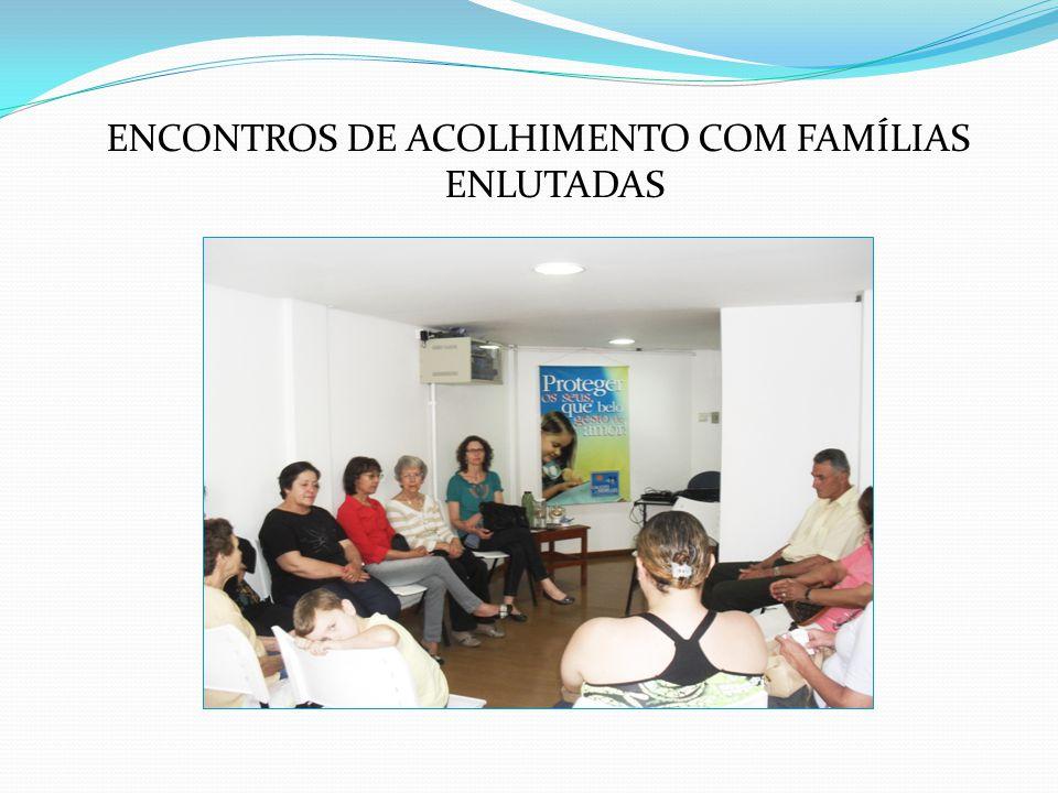 ENCONTROS DE ACOLHIMENTO COM FAMÍLIAS ENLUTADAS