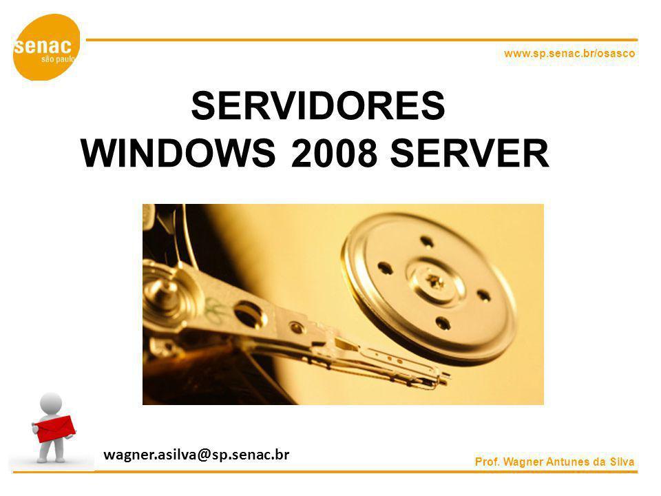 www.sp.senac.br/osasco SERVIDORES WINDOWS 2008 SERVER Prof. Wagner Antunes da Silva wagner.asilva@sp.senac.br
