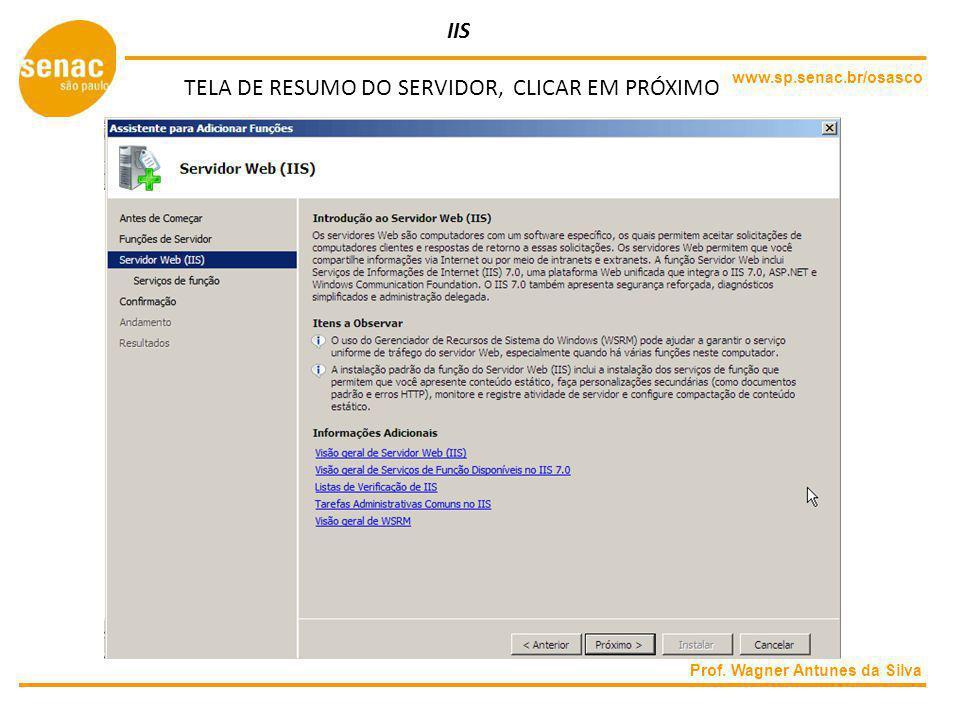 www.sp.senac.br/osasco Prof. Wagner Antunes da Silva IIS TELA DE RESUMO DO SERVIDOR, CLICAR EM PRÓXIMO