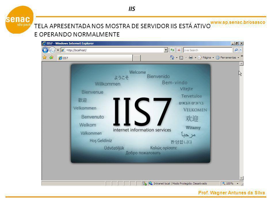 www.sp.senac.br/osasco Prof. Wagner Antunes da Silva IIS TELA APRESENTADA NOS MOSTRA DE SERVIDOR IIS ESTÁ ATIVO E OPERANDO NORMALMENTE