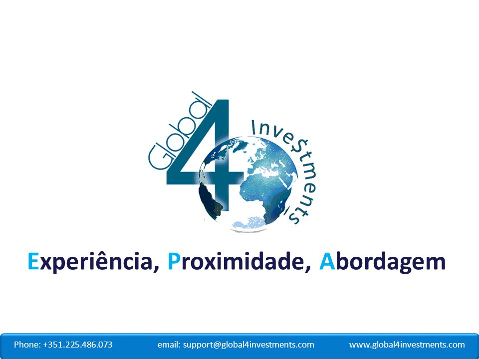 Phone: +351.225.486.073email: support@global4investments.comwww.global4investments.com Experiência, Proximidade, Abordagem