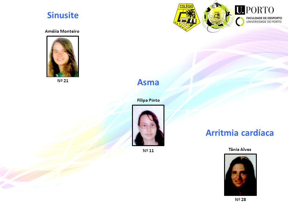Sinusite Améiia Monteiro Nº 21 Asma Tânia Alves Nº 28 Arritmia cardíaca Filipa Pinto Nº 11