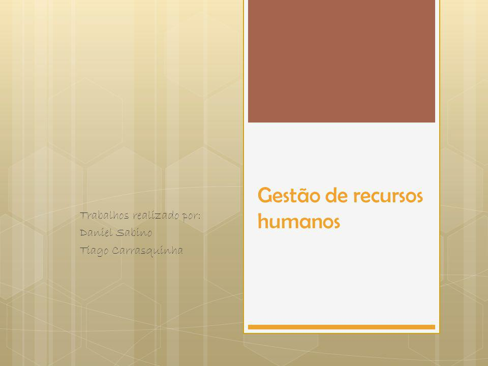 Gestão de recursos humanos Trabalhos realizado por: Daniel Sabino Tiago Carrasquinha