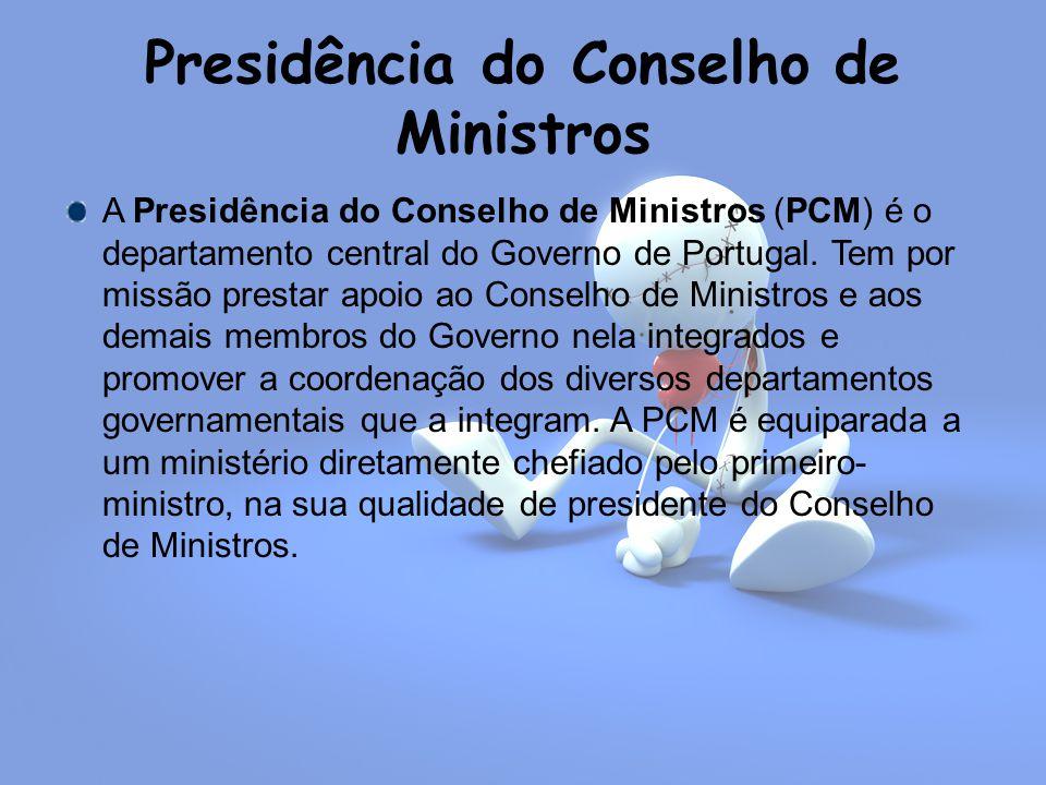 Presidência do Conselho de Ministros A Presidência do Conselho de Ministros (PCM) é o departamento central do Governo de Portugal.