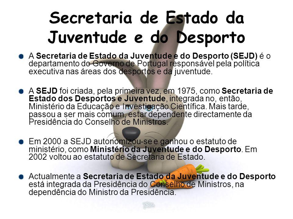 Secretaria de Estado da Juventude e do Desporto A Secretaria de Estado da Juventude e do Desporto (SEJD) é o departamento do Governo de Portugal responsável pela política executiva nas áreas dos desportos e da juventude.