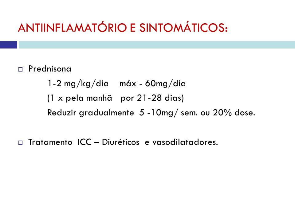 ANTIINFLAMATÓRIO E SINTOMÁTICOS: Prednisona 1-2 mg/kg/dia máx - 60mg/dia (1 x pela manhã por 21-28 dias) Reduzir gradualmente 5 -10mg/ sem.