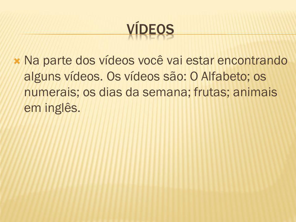 Na parte dos vídeos você vai estar encontrando alguns vídeos.