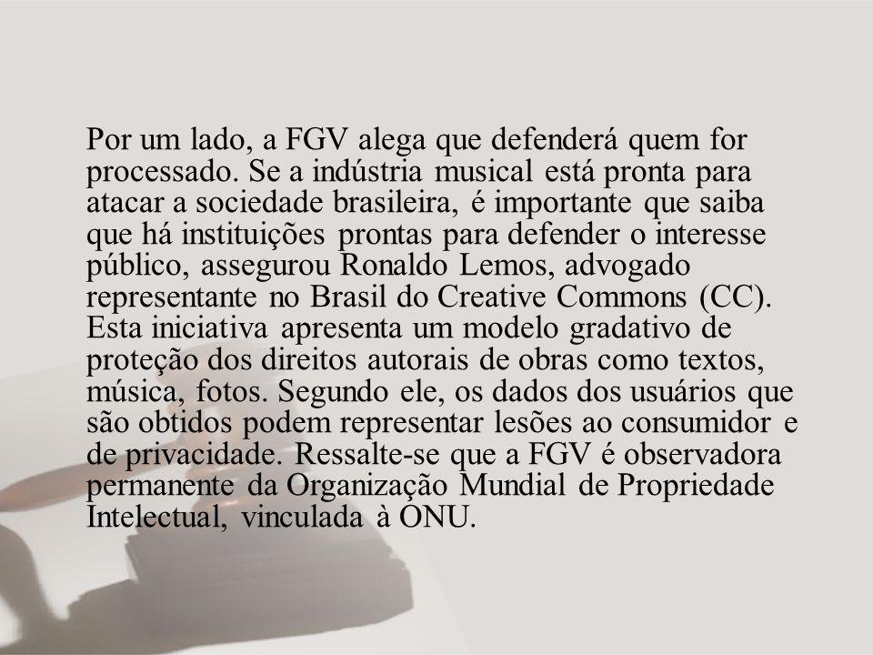 Por um lado, a FGV alega que defenderá quem for processado. Se a indústria musical está pronta para atacar a sociedade brasileira, é importante que sa