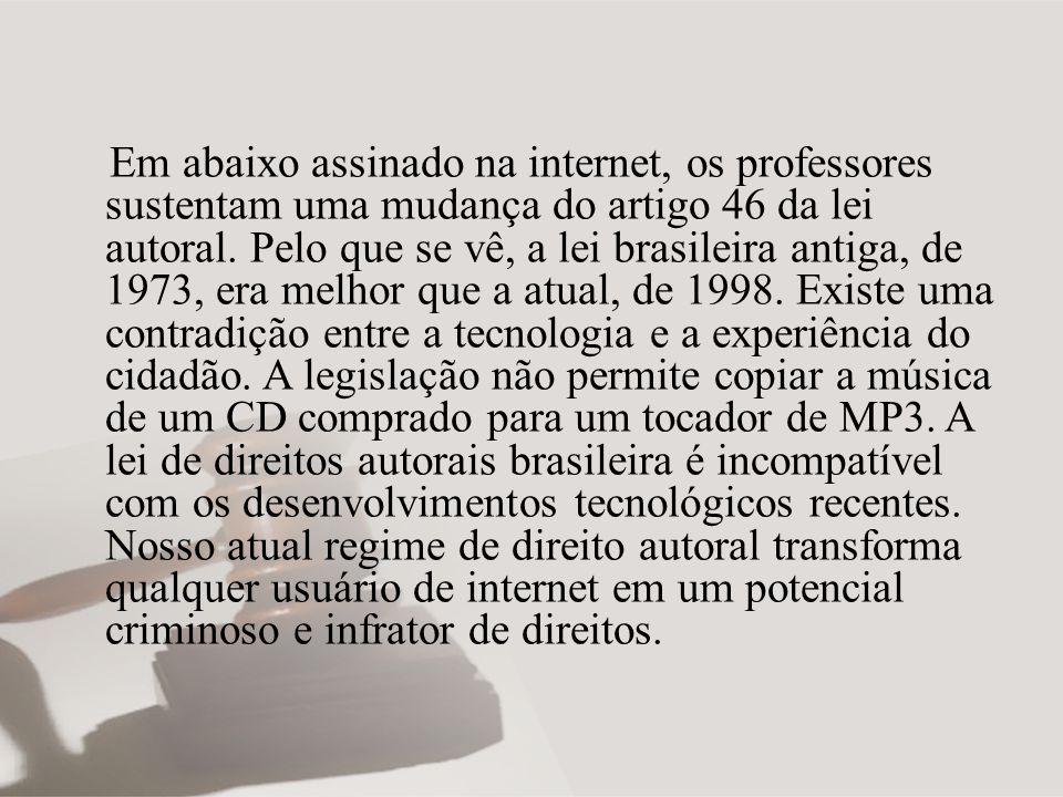 Em abaixo assinado na internet, os professores sustentam uma mudança do artigo 46 da lei autoral. Pelo que se vê, a lei brasileira antiga, de 1973, er