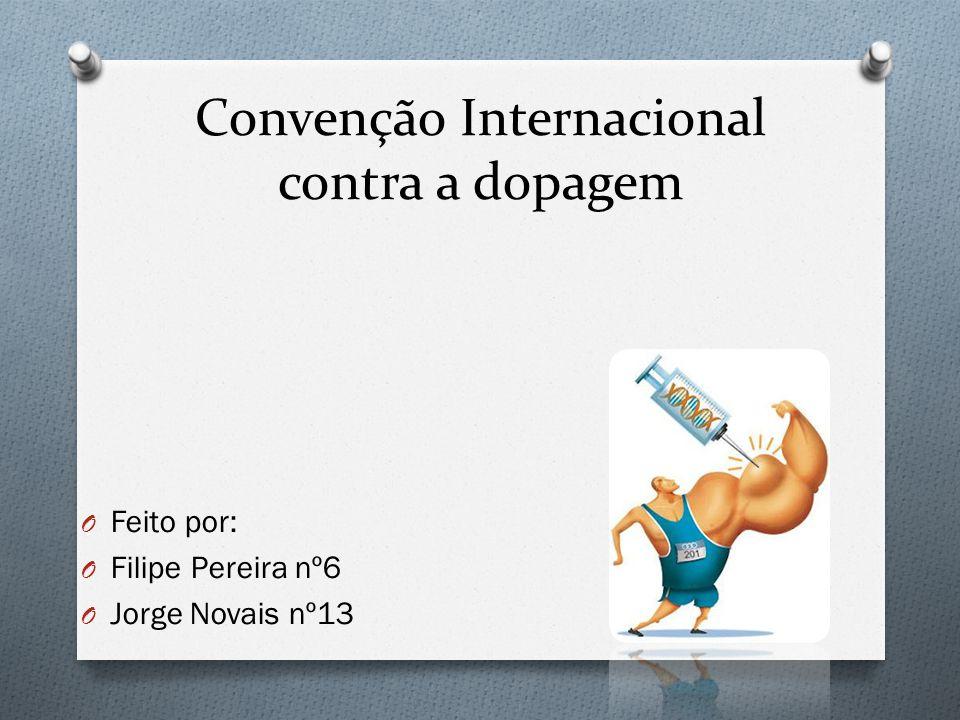 Convenção Internacional contra a dopagem O Feito por: O Filipe Pereira nº6 O Jorge Novais nº13