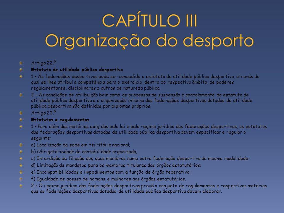 Artigo 22.º Estatuto de utilidade pública desportiva 1 - Às federações desportivas pode ser concedido o estatuto de utilidade pública desportiva, atra