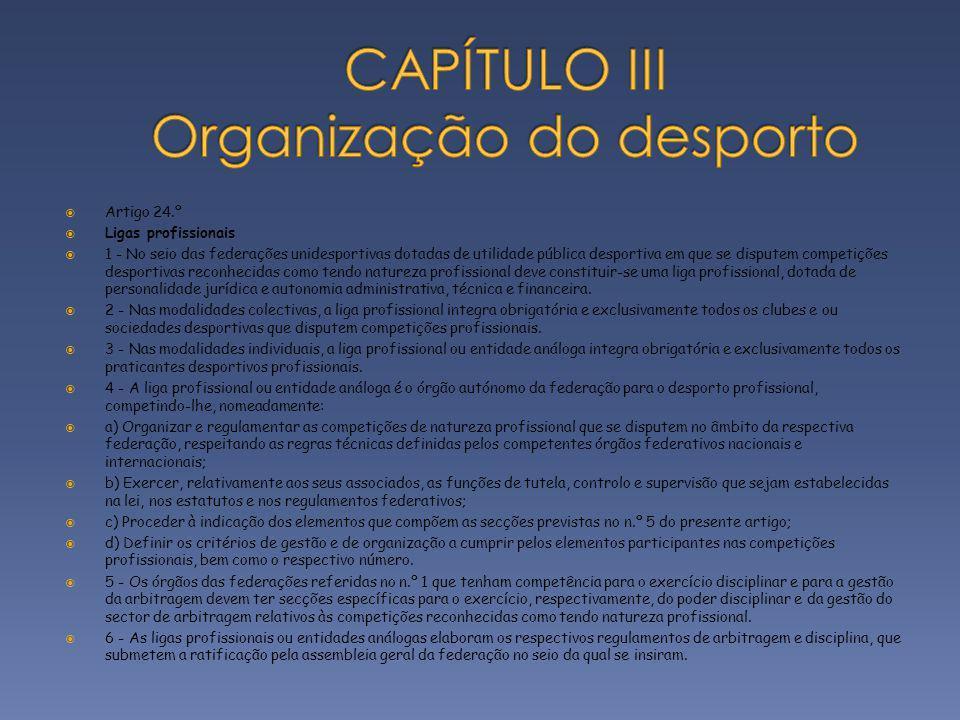 Artigo 24.º Ligas profissionais 1 - No seio das federações unidesportivas dotadas de utilidade pública desportiva em que se disputem competições despo