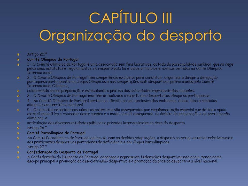 Artigo 25.º Comité Olímpico de Portugal 1 - O Comité Olímpico de Portugal é uma associação sem fins lucrativos, dotada de personalidade jurídica, que