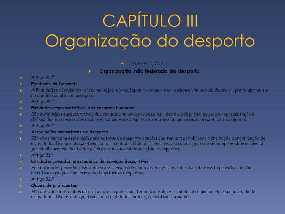 SUBSECÇÃO II Organização não federada do desporto Artigo 28.º Fundação do Desporto A Fundação do Desporto tem como objecto social apoiar o fomento e o