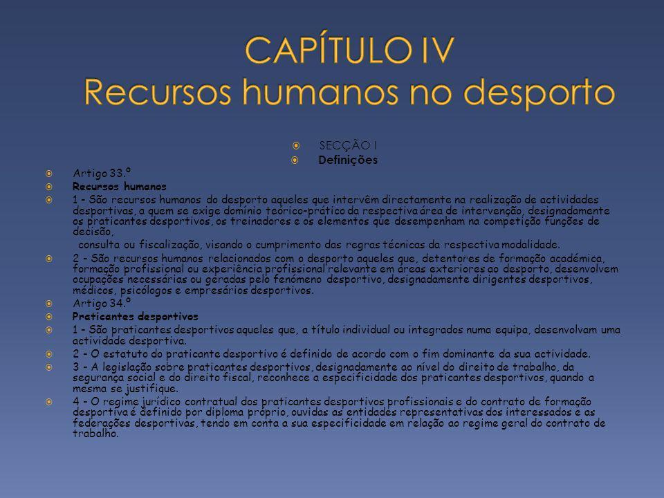 SECÇÃO I Definições Artigo 33.º Recursos humanos 1 - São recursos humanos do desporto aqueles que intervêm directamente na realização de actividades d