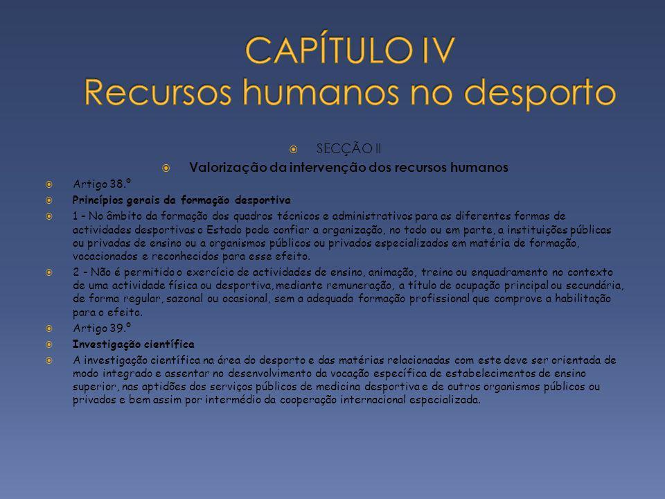 SECÇÃO II Valorização da intervenção dos recursos humanos Artigo 38.º Princípios gerais da formação desportiva 1 - No âmbito da formação dos quadros t