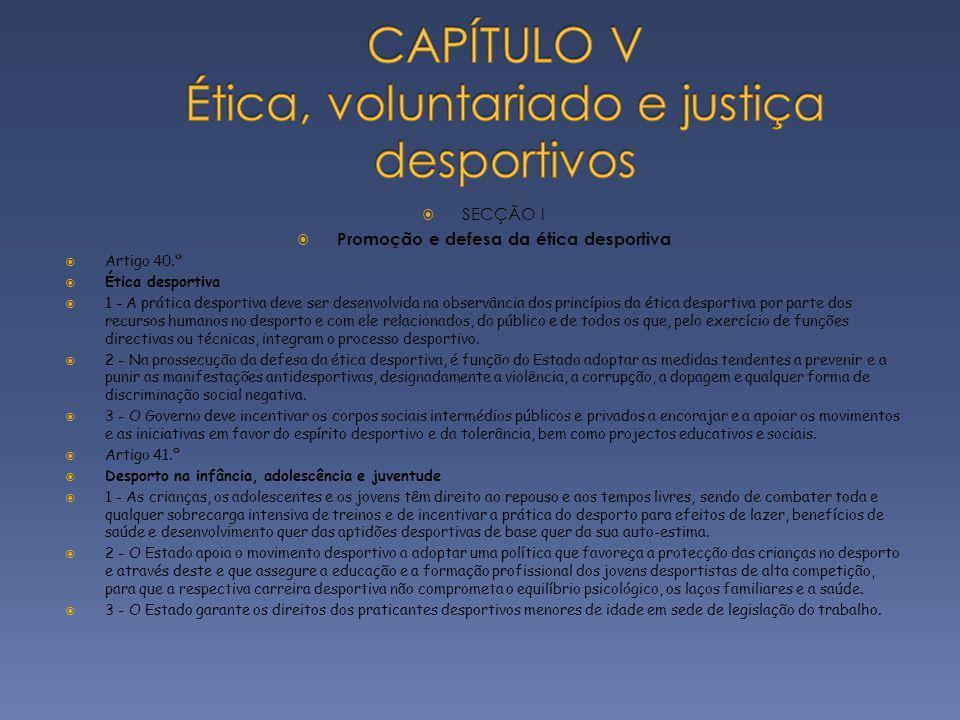 SECÇÃO I Promoção e defesa da ética desportiva Artigo 40.º Ética desportiva 1 - A prática desportiva deve ser desenvolvida na observância dos princípi