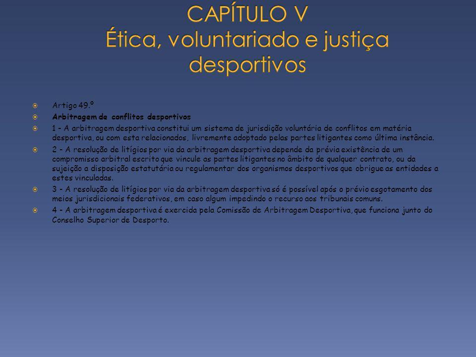 Artigo 49.º Arbitragem de conflitos desportivos 1 - A arbitragem desportiva constitui um sistema de jurisdição voluntária de conflitos em matéria desp