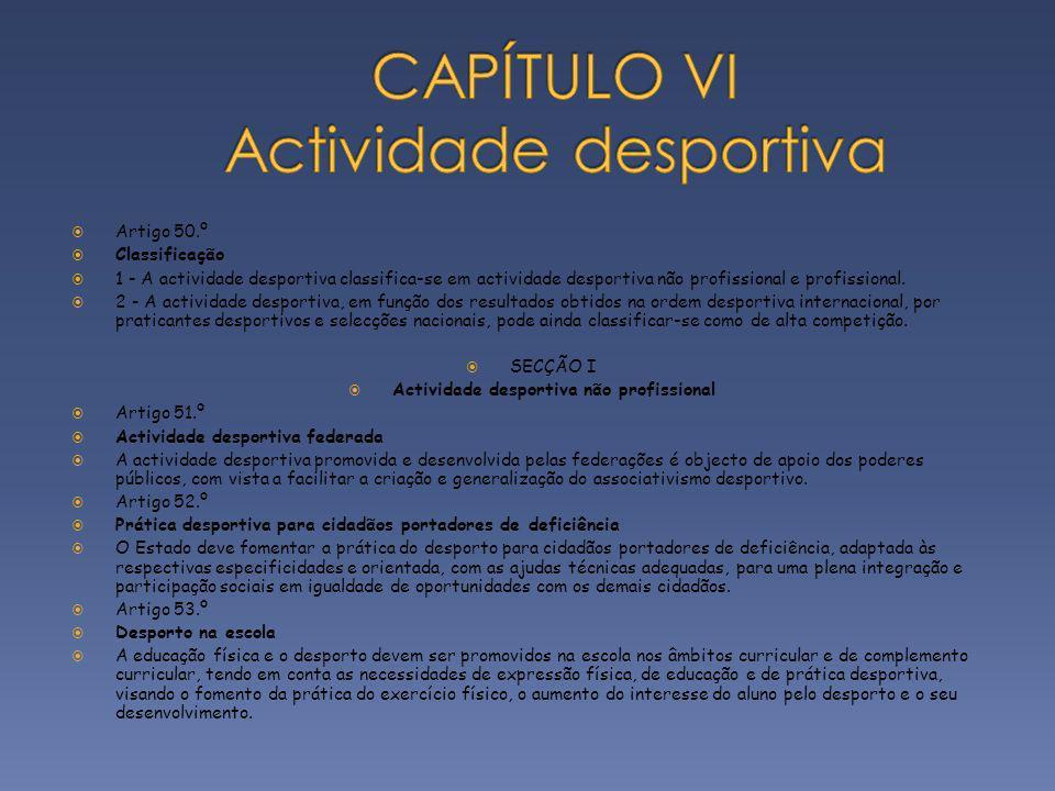 Artigo 50.º Classificação 1 - A actividade desportiva classifica-se em actividade desportiva não profissional e profissional. 2 - A actividade desport