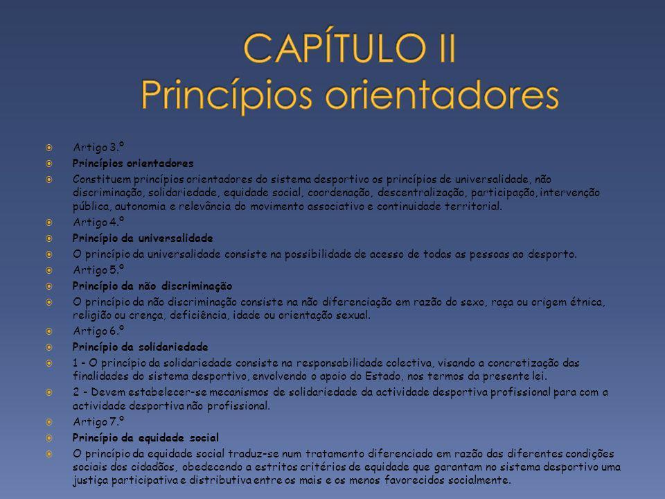 Artigo 3.º Princípios orientadores Constituem princípios orientadores do sistema desportivo os princípios de universalidade, não discriminação, solida