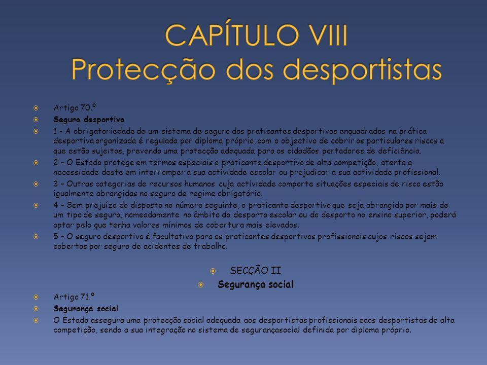 Artigo 70.º Seguro desportivo 1 - A obrigatoriedade de um sistema de seguro dos praticantes desportivos enquadrados na prática desportiva organizada é