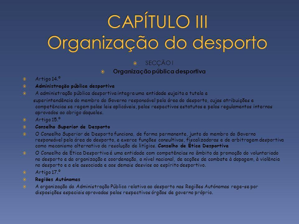 SECÇÃO I Organização pública desportiva Artigo 14.º Administração pública desportiva A administração pública desportiva integra uma entidade sujeita a