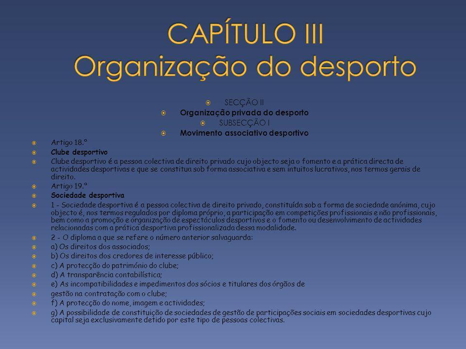 SECÇÃO II Organização privada do desporto SUBSECÇÃO I Movimento associativo desportivo Artigo 18.º Clube desportivo Clube desportivo é a pessoa colect