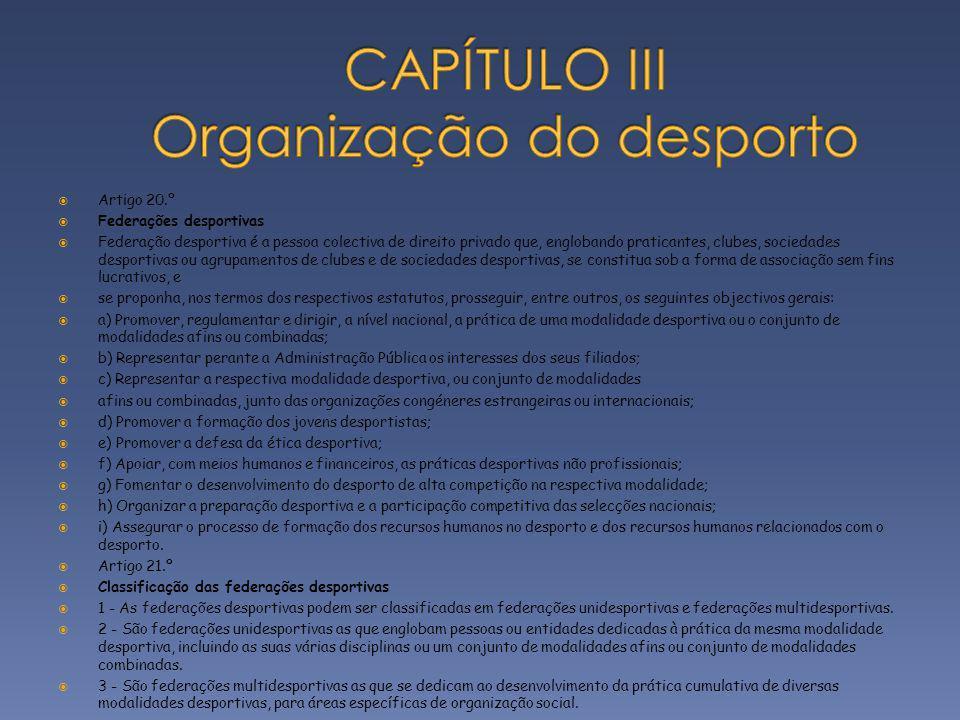 Artigo 20.º Federações desportivas Federação desportiva é a pessoa colectiva de direito privado que, englobando praticantes, clubes, sociedades despor
