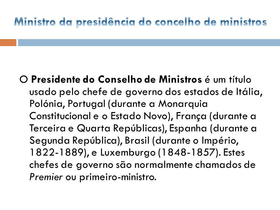 O Presidente do Conselho de Ministros é um título usado pelo chefe de governo dos estados de Itália, Polónia, Portugal (durante a Monarquia Constituci