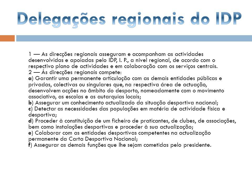 1 As direcções regionais asseguram e acompanham as actividades desenvolvidas e apoiadas pelo IDP, I. P., a nível regional, de acordo com o respectivo