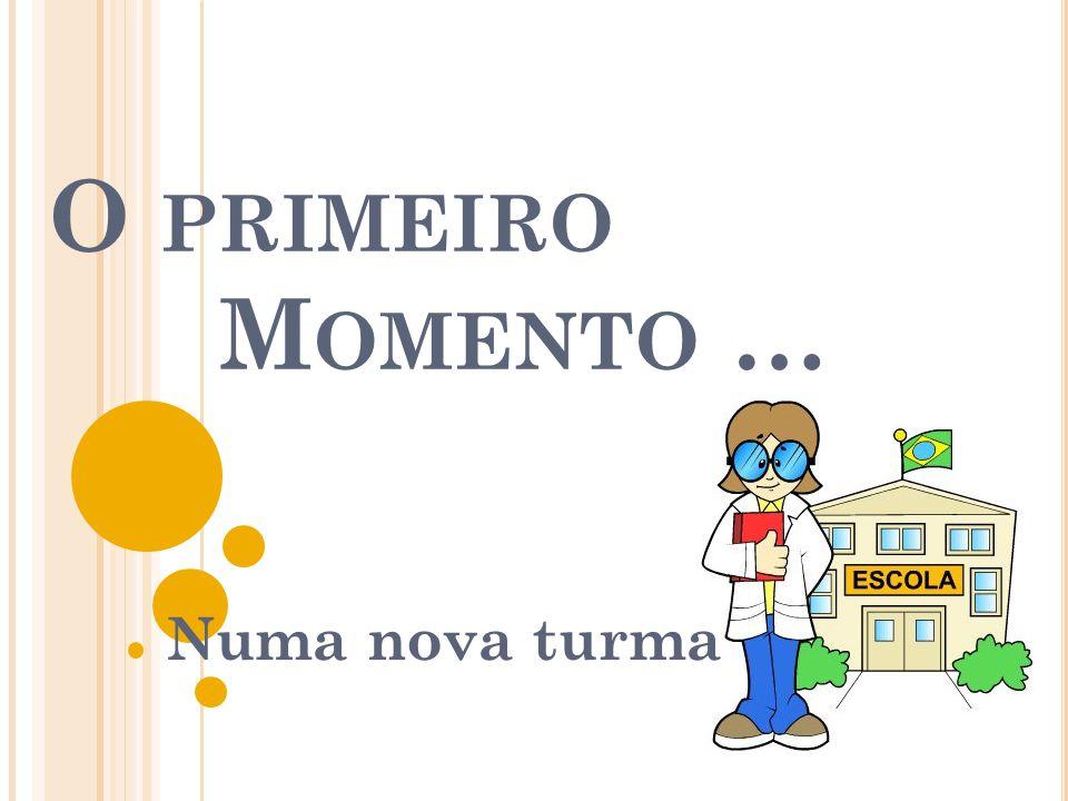 O PRIMEIRO M OMENTO … Numa nova turma