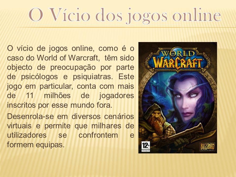 O vício de jogos online, como é o caso do World of Warcraft, têm sido objecto de preocupação por parte de psicólogos e psiquiatras. Este jogo em parti