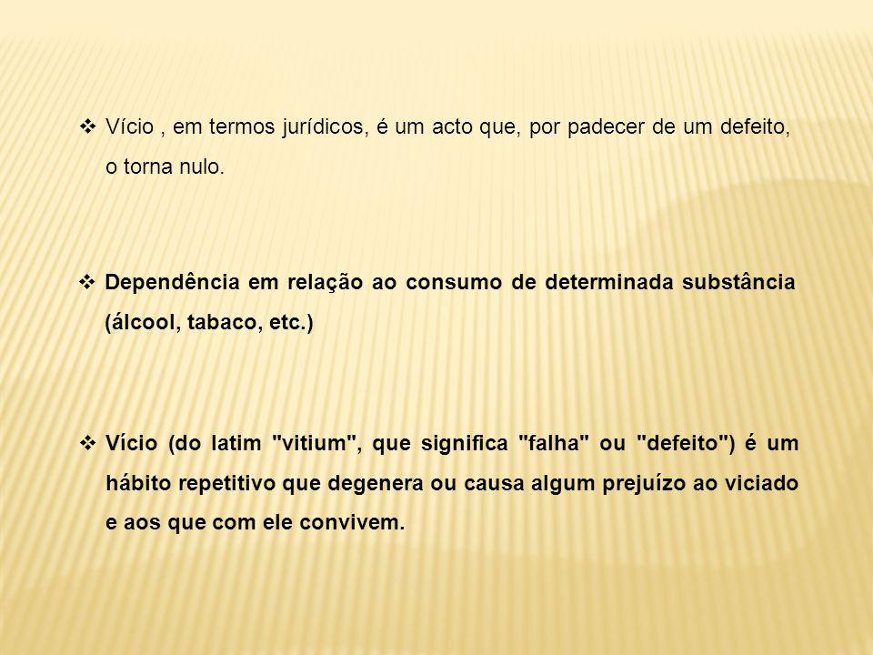Dependência em relação ao consumo de determinada substância (álcool, tabaco, etc.) Vício (do latim