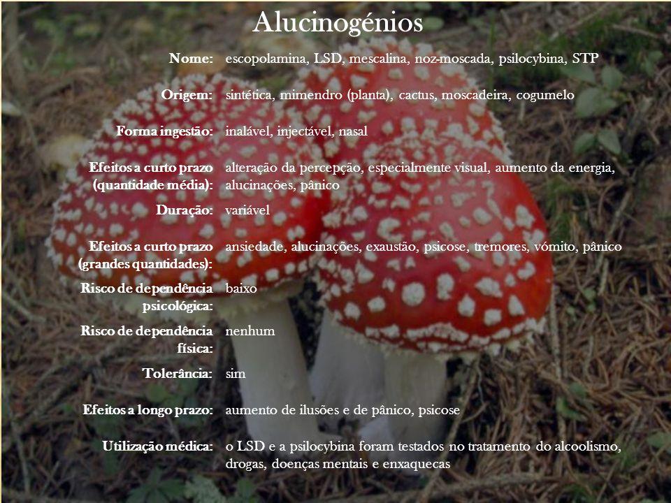 Alucinogénios Nome:escopolamina, LSD, mescalina, noz-moscada, psilocybina, STP Origem:sintética, mimendro (planta), cactus, moscadeira, cogumelo Forma