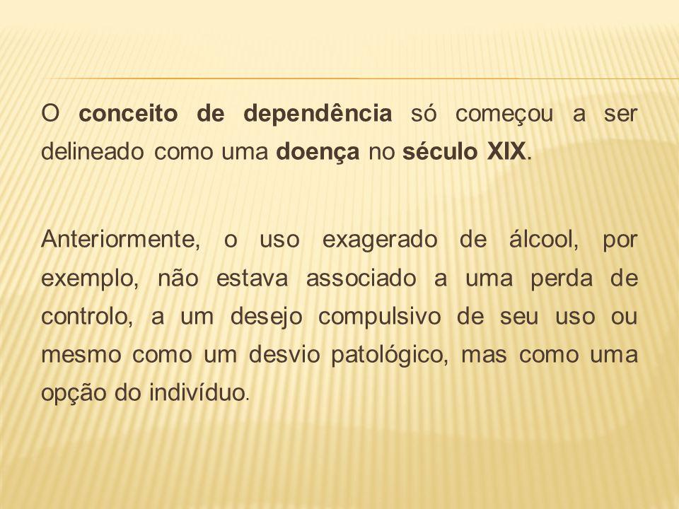 O conceito de dependência só começou a ser delineado como uma doença no século XIX. Anteriormente, o uso exagerado de álcool, por exemplo, não estava