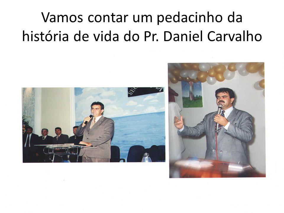 Vamos contar um pedacinho da história de vida do Pr. Daniel Carvalho