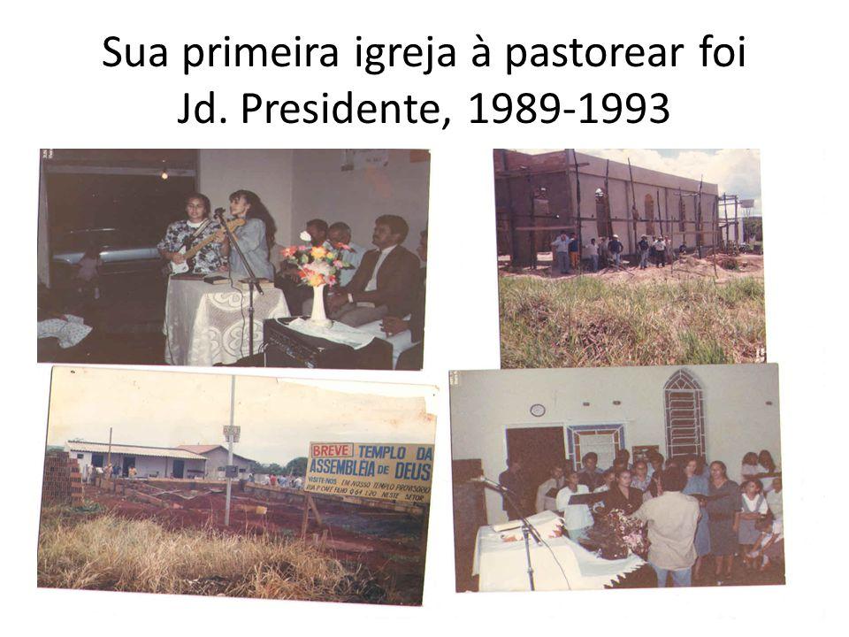 Sua primeira igreja à pastorear foi Jd. Presidente, 1989-1993