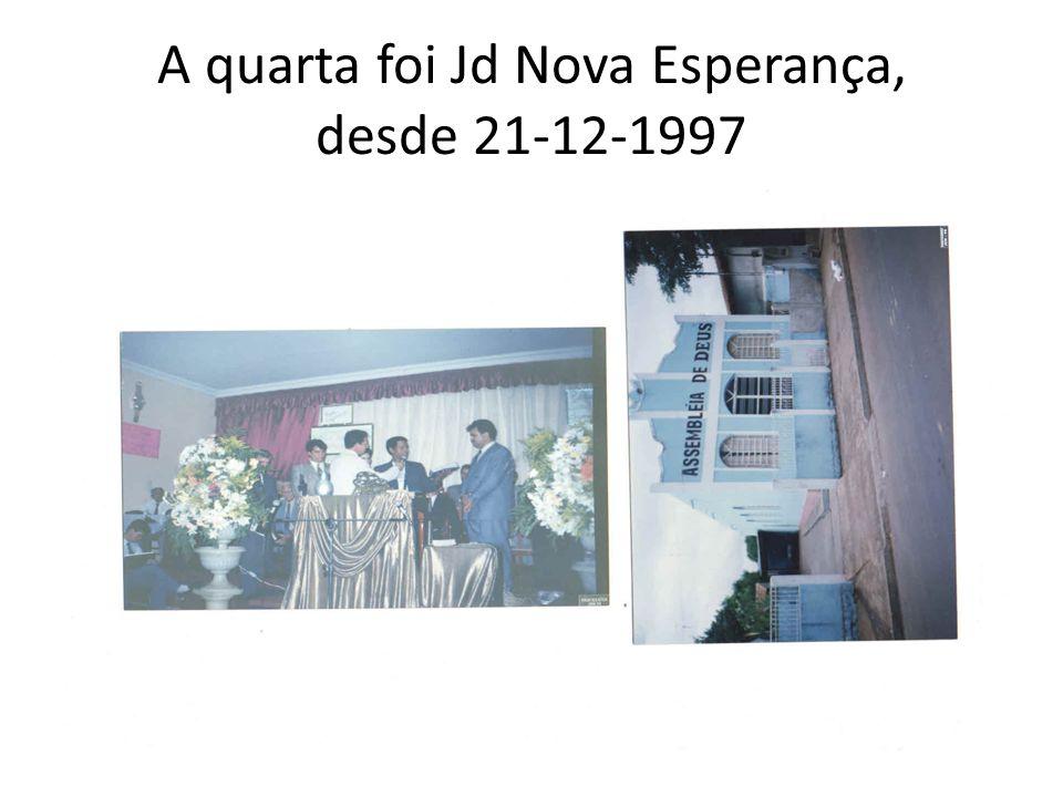 A quarta foi Jd Nova Esperança, desde 21-12-1997