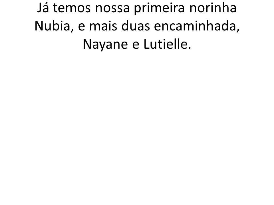 Já temos nossa primeira norinha Nubia, e mais duas encaminhada, Nayane e Lutielle.