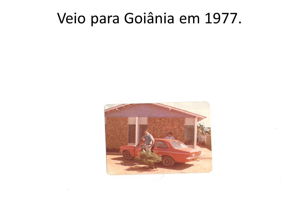 Veio para Goiânia em 1977.