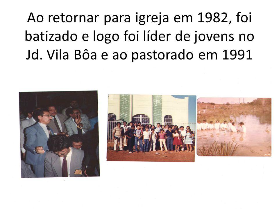 Ao retornar para igreja em 1982, foi batizado e logo foi líder de jovens no Jd.