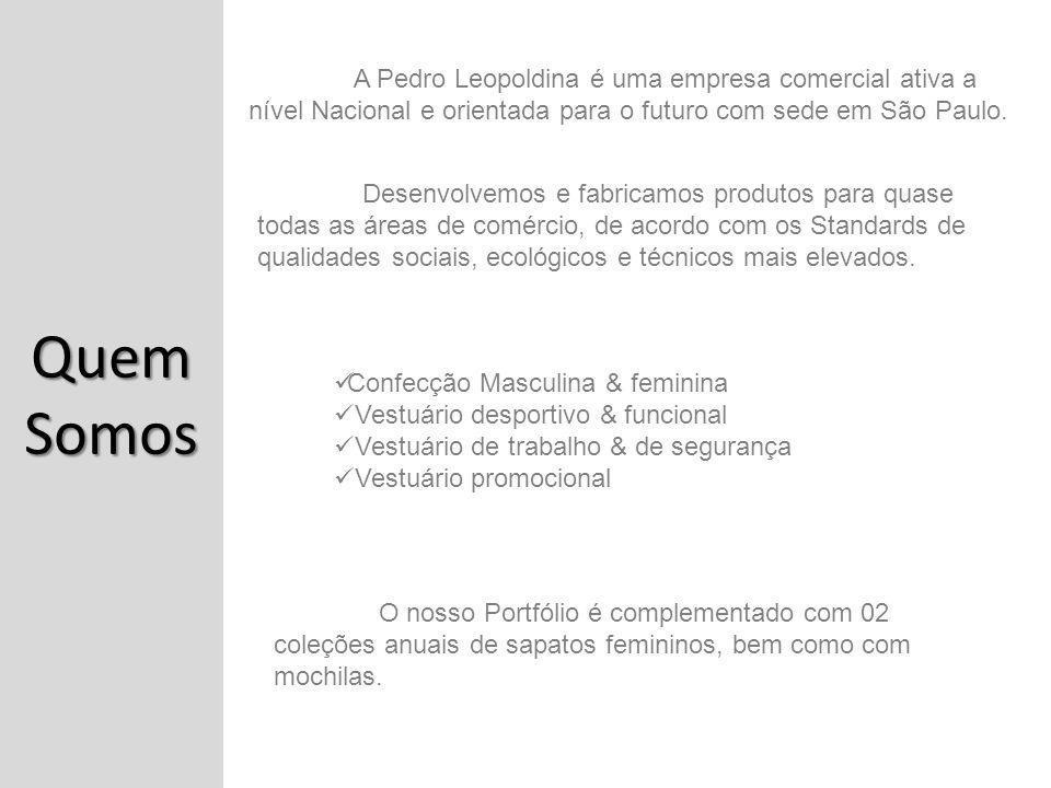 Quem Somos A Pedro Leopoldina é uma empresa comercial ativa a nível Nacional e orientada para o futuro com sede em São Paulo. Confecção Masculina & fe