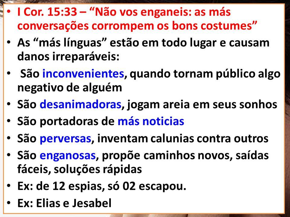 I Cor. 15:33 – Não vos enganeis: as más conversações corrompem os bons costumes As más línguas estão em todo lugar e causam danos irreparáveis: São in
